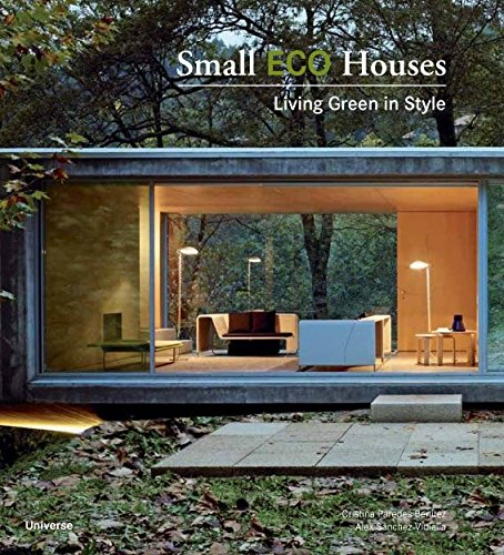Small Eco Houses: Living Green in Style [Cristina Paredes Benitez - Alex Sanchez Vidiella] (Tapa Blanda)