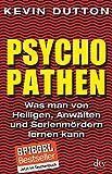 Psychopathen: Was man von Heiligen, Anwälten und Serienmördern lernen kann