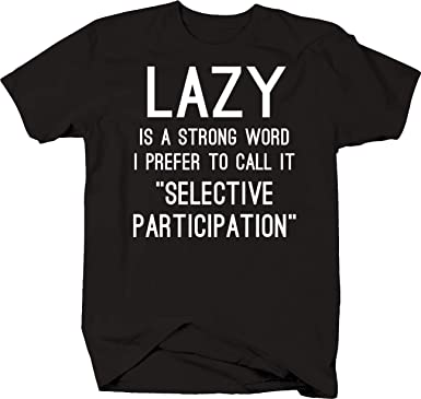 978246bb Lifestyle Graphix Lazy is a Strong Word I Prefer Selective Participation Funny  Joke Tshirt Small Black
