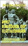 VOX7 Handbuch der Optimalpolitik: für jeden verständliche wissenschaftlich basierte Definition der besten Vernunftpolitik für Bürger, Staat und Wirtschaft (German Edition)