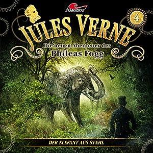 Der Elefant aus Stahl (Die neuen Abenteuer des Phileas Fogg 4) Hörspiel
