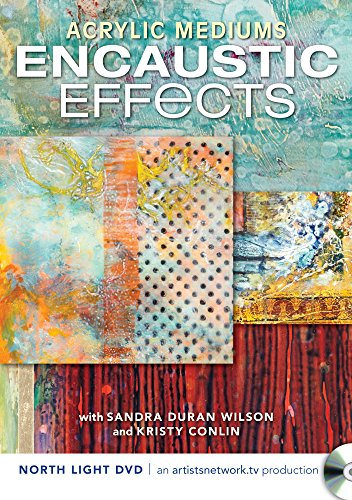 Acrylic Mediums, Encaustic Effects