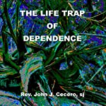 The Life Trap of Dependence | John J. Cecero