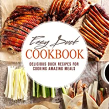 Easy Duck Cookbook: Delicious Duck Recipes for Cooking Amazing Meals