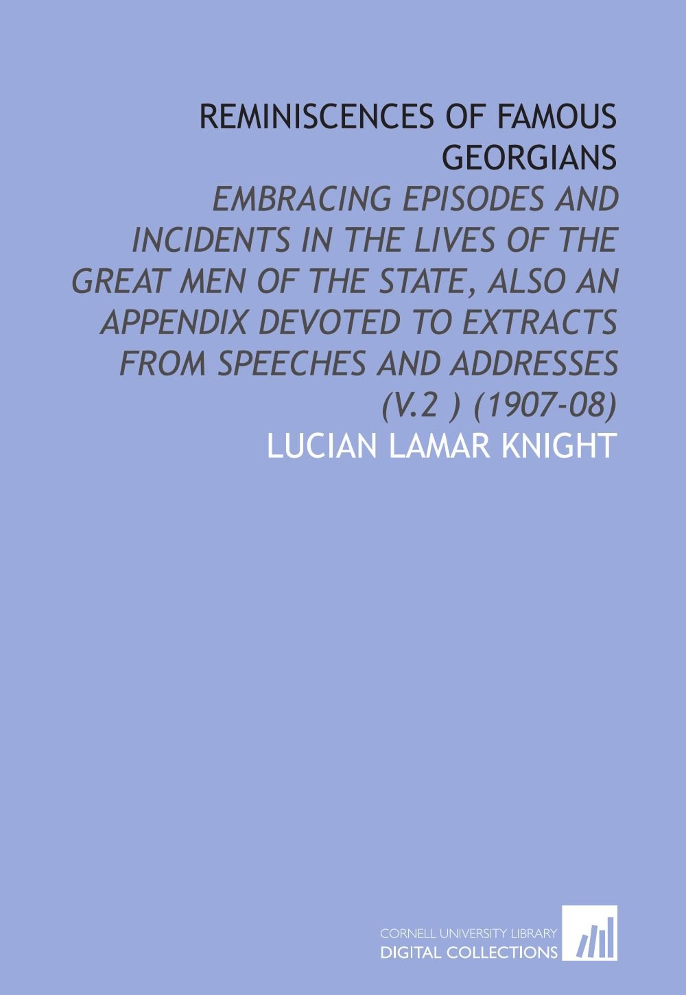 Download Reminiscences of Famous Georgians: Embracing Episodes and Incidents in the Lives of the Great Men of the State, Also an Appendix Devoted to Extracts From Speeches and Addresses (V.2 ) (1907-08) pdf
