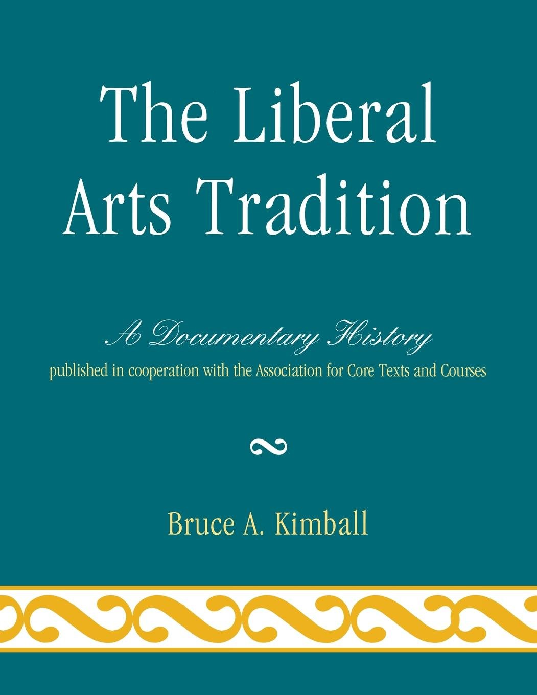 Book cover of The Liberal Arts Tradition: A Documentary History  by Bruce Kimball