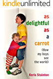 As Delightful As a Carrot: How My Boys See the World