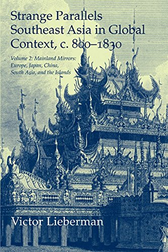Strange Parallels: Volume 2, Mainland Mirrors: Europe, Japan, China, South Asia, and the Islands: Southeast Asia in Global Context, c.800-1830 (Studies in Comparative World History)