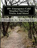 89+ Emergency Cold Weather Survival Tricks and More!, Joseph Laydon, 1497502519