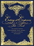 Eating with Emperors : 150 Years of Dining with Emperors, Kings, Queens ... and the Occasional Maharajah, Smith, Jake, 0522855288