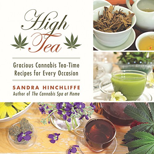 High Tea: Gracious Cannabis Tea-Time Recipes for Every Occasion (Spice Recipes Tea)
