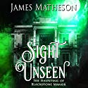 Sight Unseen: The Haunting of Blackstone Manor Audiobook by James M. Matheson Narrated by Janeta Holzner