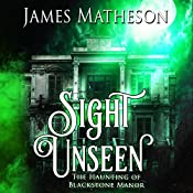 Sight Unseen: The Haunting of Blackstone Manor | James M. Matheson
