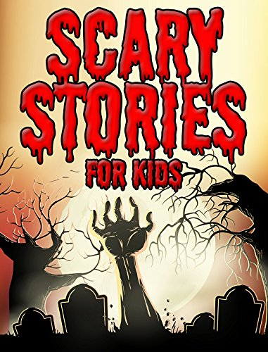 Scary Stories for Kids: Short Spooky and Spine Chilling Stories for Children (Horror Short Stories Book 1) (A Very Short Ghost Story In English)