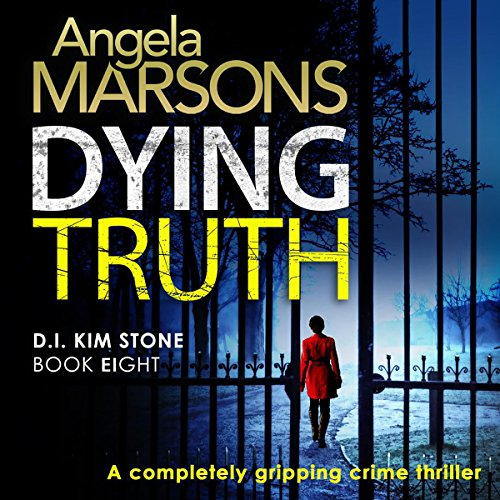 Dying Truth: Detective Kim Stone Crime Thriller Series, Book 8