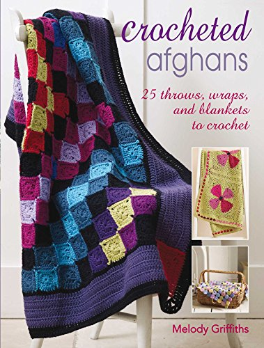Crocheted Afghans: 25 Throws, Wraps, and Blankets to (Patchwork Crocheted)