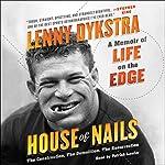 House of Nails: A Memoir of Life on the Edge   Lenny Dykstra