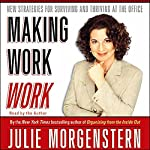 Making Work Work: New Strategies for Surviving and Thriving at the Office | Julie Morgenstern
