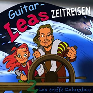 Lea trifft Columbus (Guitar-Leas Zeitreisen, Teil 2) Hörspiel