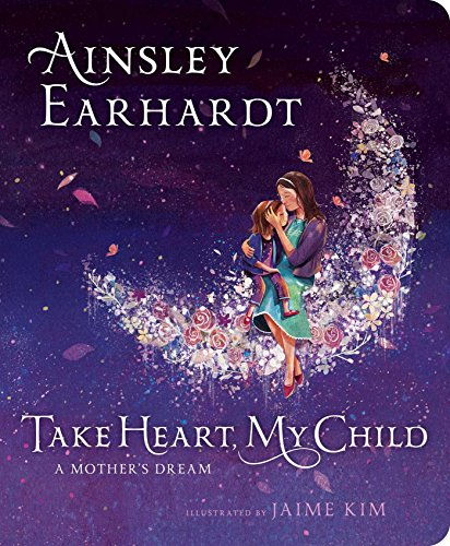 Take Heart, My Child: A Mother's Dream (True Love Poems For Her From The Heart)