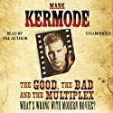 The Good, The Bad and The Multiplex Audiobook by Mark Kermode Narrated by Mark Kermode
