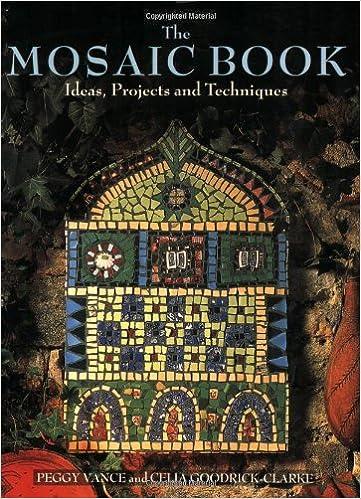 The Mosaic Book Ideas Projects And Techniques Peggy Vance Celia Goodrich Clarke Goodrick 9781570760600 Amazon Books