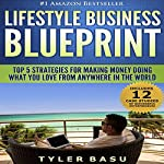Lifestyle Business Blueprint: Top 5 Strategies for Making Money Doing What You Love from Anywhere in the World | Tyler Basu