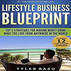 Lifestyle Business Blueprint: Top 5 Strategies for Making Money Doing What You Love from Anywhere in the World