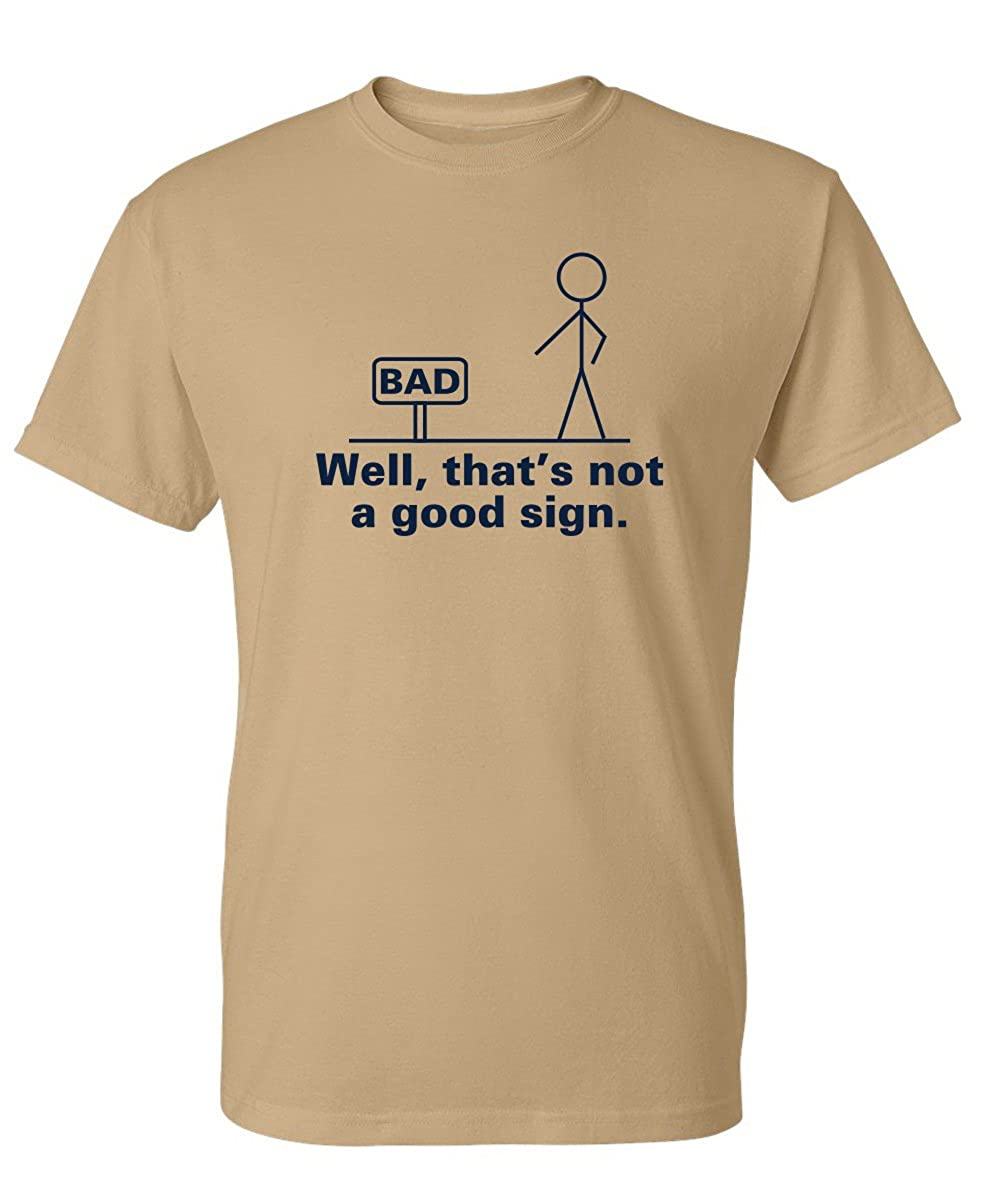 Well That's Not A Good Sign Novelty Sarcastic Graphic Cool Mens Funny T Shirt PS_1331_BAD_SIGN-$P