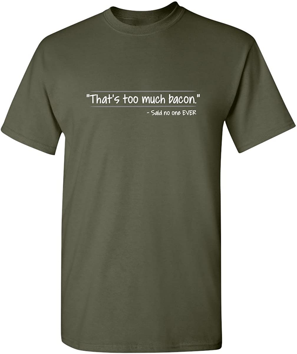 Feelin Good Tees Thats Too Much Bacon Said No One Ever Mens Funny T Shirt Funny T Shirt