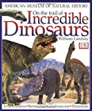 On the Trail of Incredible Dinosaurs, William Lindsay, 0789436280