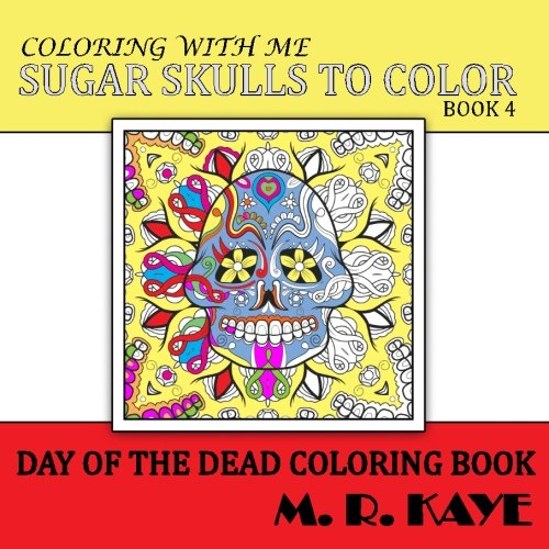 Sugar Skulls To Color v 4: Day Of The Dead Coloring Book (Volume 4) -
