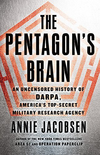 The Pentagon's Brain: An Uncensored History of DARPA, America's Top-Secret Military Research Agency by Jacobsen, Annie(September 22, 2015) Hardcover
