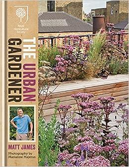 Marvelous The Urban Gardener (Royal Horticultural Society): Matt James:  9781845337964: Amazon.com: Books