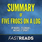 Summary of Five Frogs on a Log by Mark L. Feldman and Michael F. Spratt | Includes Key Takeaways & Analysis Hörbuch von  FastReads Gesprochen von: Anthony Pica