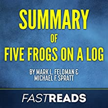 Summary of Five Frogs on a Log by Mark L. Feldman and Michael F. Spratt | Includes Key Takeaways & Analysis Audiobook by  FastReads Narrated by Anthony Pica