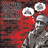 Breaking the Spell, T. White, 144908382X