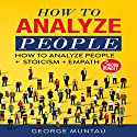How to Analyze People: How to Analyze People and Stoicism and Empath Audiobook by George Muntau Narrated by Commodore James