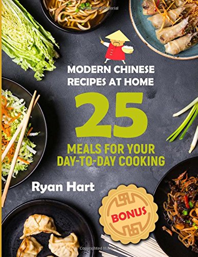 Modern Chinese recipes at home.: Cookbook: 25  meals for your day-to-day cooking.