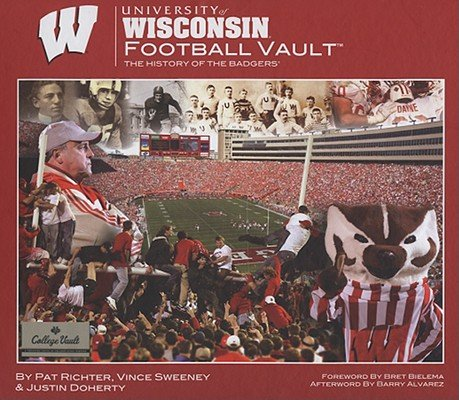 Read Online University of Wisconsin Football Vault: The History of the Badgers [UNIV OF WISCONSIN FOOTBALL VAU] PDF