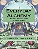 Everyday Alchemy: Ancient Wisdom for a Modern World (Alchemy Study Program) (Volume 3)