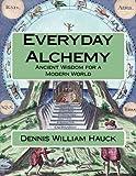 Everyday Alchemy: Ancient Wisdom for a Modern World