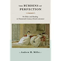 The Burdens of Perfection: On Ethics and Reading in Nineteenth-Century British Literature