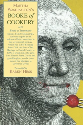 Martha Washington's Booke of Cookery and Booke of Sweetmeats by Martha Washington