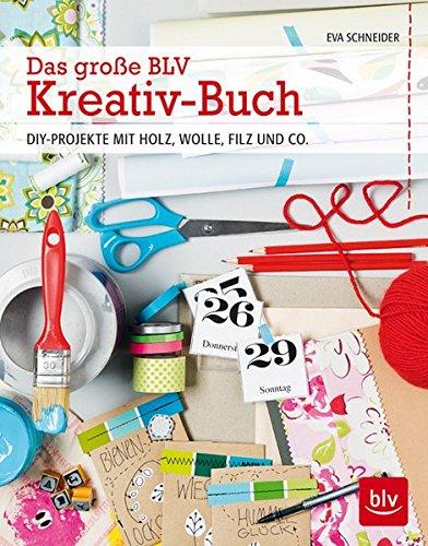 Das große BLV Kreativ-Buch: DIY-Projekte mit Holz, Wolle, Filz und Co.