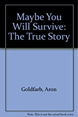 Maybe You Will Survive: The True Story Paperback