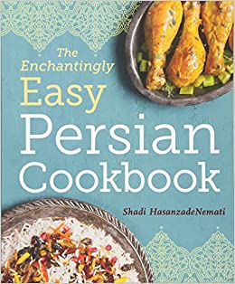 The enchantingly easy persian cookbook 100 simple recipes for the enchantingly easy persian cookbook 100 simple recipes for beloved persian food favorites shadi hasanzadenemati 9781623157630 amazon books forumfinder Choice Image