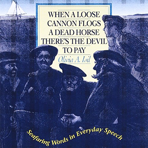 When a Loose Cannon Flogs a Dead Horse There's the Devil to Pay: Seafaring Words in Everyday Speech by International Marine/Ragged Mountain Press