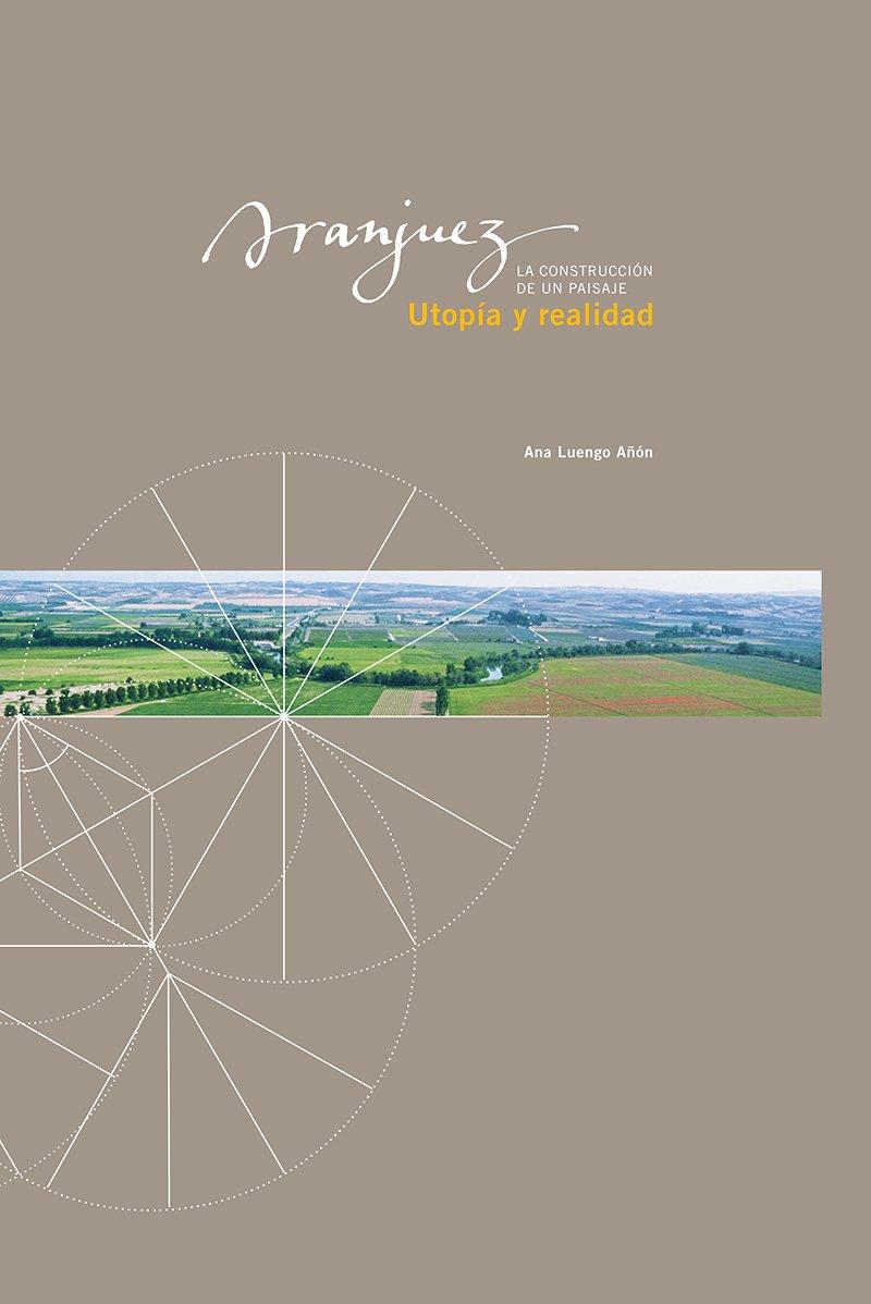 Aranjuez, Utopía y realidad. La construcción de un paisaje ...