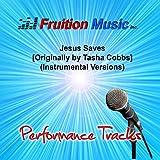 Jesus Saves (High Key) [Originally Performed by Tasha Cobbs] [Instrumental Version]